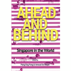 Ahead and Behind. Singapore in the World – S$20.00