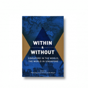 Within and Without. Singapore in the World; the World in Singapore – S$20.00