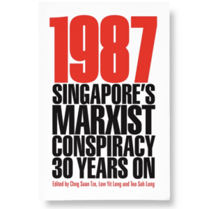 1987: Singapore's Marxist Conspiracy 30 Years On (Second Edition) – S$30.00