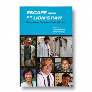 Escape From The Lion's Paw: Reflections of Singapore's Political Exiles – S$20.00