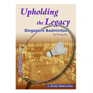 Upholding the Legacy – Singapore Badminton – S$9.50