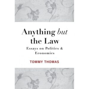 Anything But The Law: Essays on Politics and Economics – S$37.00
