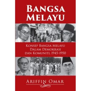Bangsa Melayu: Konsep Bangsa Melayu Dalam Demokrasi dan Komuniti 1945–1950 – S$35.00