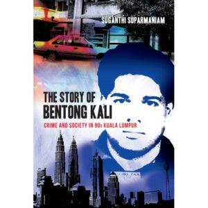 The Story of Bentong Kali: Crime and Society in 90s Kuala Lumpur – S$22.00