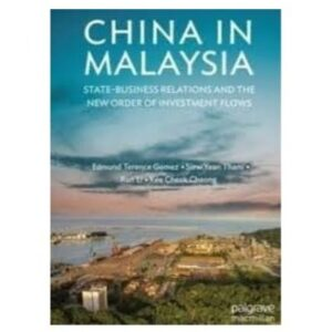 China in Malaysia: State-Business Relations and the New Order of Investment Flows – S$26.00