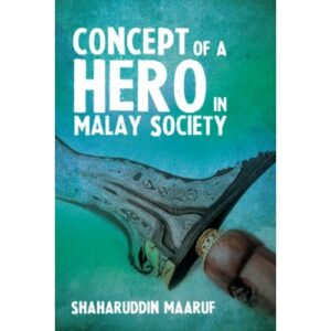 Concept of a Hero in Malay Society – S$28.00
