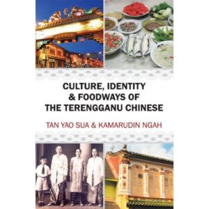 Culture, Identity & Foodways of The Terengganu Chinese – S$25.00