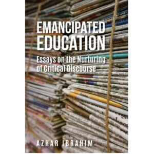 Emancipated Education: Essays on the Nurturing of Critical Discourse – S$32.00