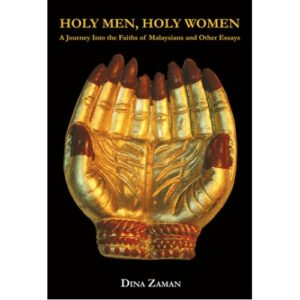 Holy Men, Holy Women: A Journey into the Faiths of Malaysians and Other Essays – S$30.00