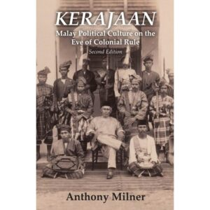 Kerajaan (Second Edition) Malay Political Culture on the Eve of Colonial Rule – S$38.00