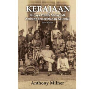 Kerajaan (Edisi Kedua): Budaya Politik Melayu di Ambang Pemerintahan Kolonial – S$38.00