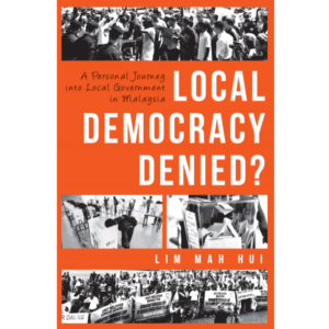 Local Democracy Denied?: A Personal Journey into Local Government in Malaysia – S$23.00