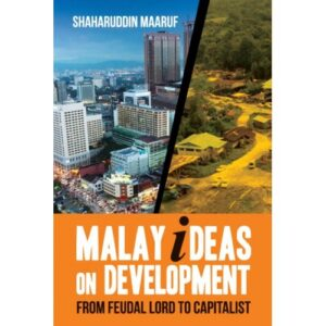 Malay Ideas On Development: From Feudal Lord to Capitalist – S$28.00