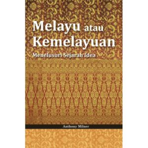 Melayu atau Kemelayuan: Menelusuri Sejarah Idea – S$38.00