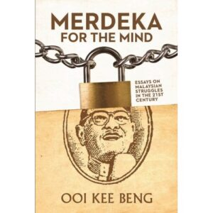 Merdeka For The Mind: Essays on Malaysian Struggles in the 21st Century – S$30.00