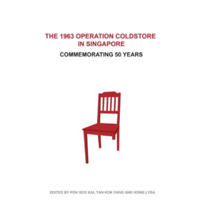 The 1963 Operation Coldstore in Singapore: Commemorating 50 Years – S$38.00