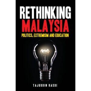 Rethinking Malaysia: Politics, Extremism and Education – S$25.00