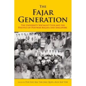 The Fajar Generation: The University Socialist Club and the Politics of Postwar Malaya and Singapore – S$40.00