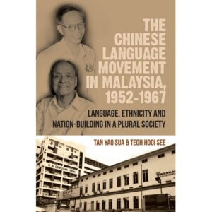 The Chinese Language Movement in Malaysia, 1952-1967: Language, Ethnicity and Nation-Building in a Plural Society – S$20.00