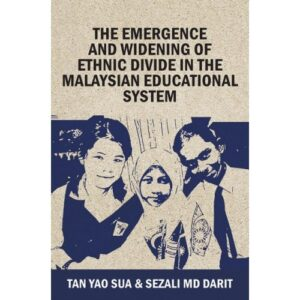 The Emergence and Widening of Ethnic Divide in the Malaysian Educational System – S$18.00