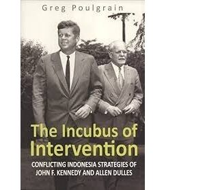 The Incubus of Intervention: Conflicting Indonesia Strategies of John F. Kennedy and Allen Dulles – S$38.00