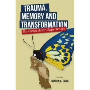 Trauma, Memory and Transformation: Southeast Asian Experiences – S$26.00