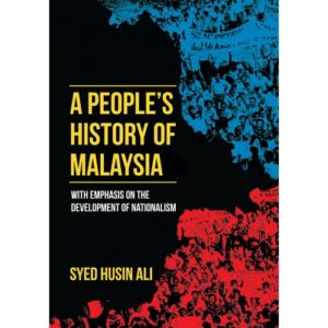 A People's History of Malaysia, with Emphasis on the Development of Nationalism – S$25.00