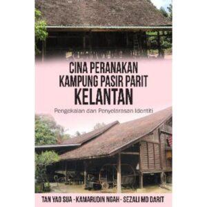 Cina Peranakan Kampung Pasir Parit, Kelantan: Pengekalan dan Penyelarasan Identiti – S$23.00