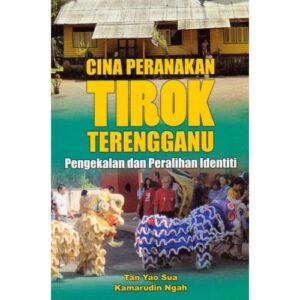Cina Peranakan Tirok Terengganu: Pengekalan dan Peralihan Identiti – S$23.00