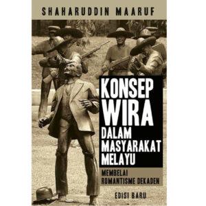 Konsep Wira Dalam Masyarakat Melayu: Membelai Romantisme Dekaden – S$28.00