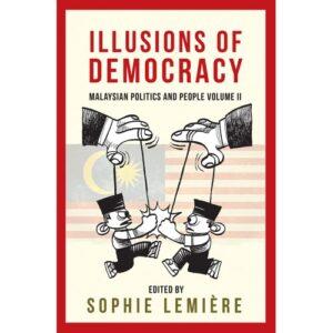 Illusions of Democracy: Malaysian Politics and People Volume II – S$30.00
