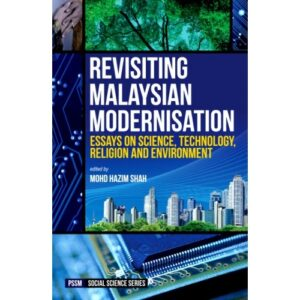 Revisiting Malaysian Modernisation: Essays on Science, Technology, Religion and Environment – S$26.00
