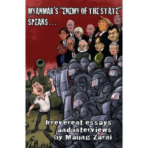 """Myanmar's """"Enemy of the State"""" Speaks: Irreverent Essays, Interviews and Reflections – S$25.00"""
