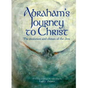 ABRAHAM'S JOURNEY TO CHRIST – The Evolution & Climax of the Jew by LARRY JAMES © 2005. All writing, paintings, sketches, maps by LSJ. – S$50.00